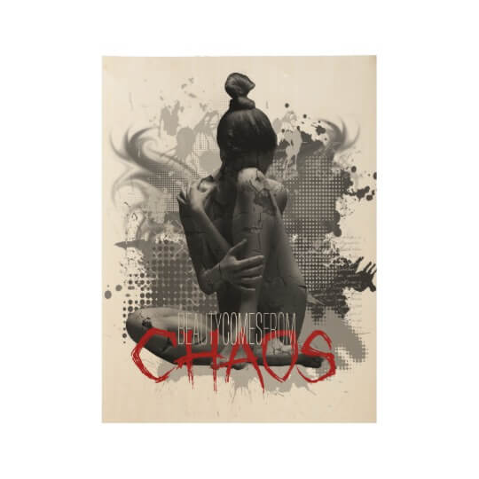 beauty_comes_from_chaos_wood_poster