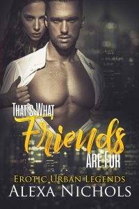 Erotic Urban Legends (That's What Friends Are For)